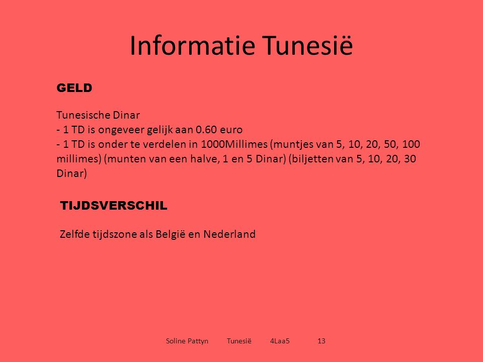 Informatie Tunesië Soline Pattyn Tunesië 4Laa5 13 GELD Tunesische Dinar - 1 TD is ongeveer gelijk aan 0.60 euro - 1 TD is onder te verdelen in 1000Mil