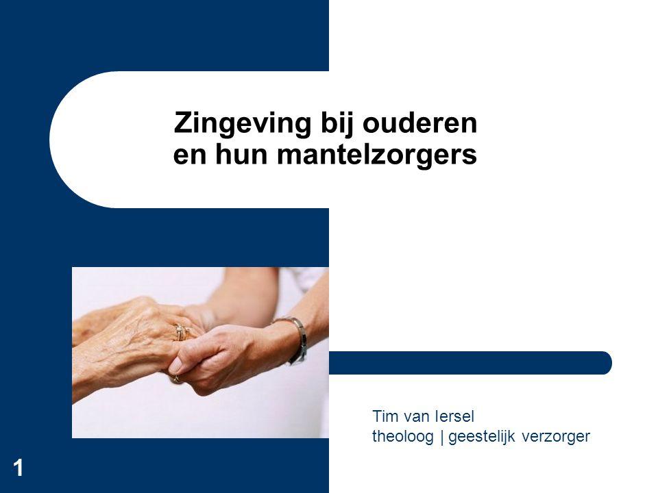 1 Zingeving bij ouderen en hun mantelzorgers Tim van Iersel theoloog | geestelijk verzorger