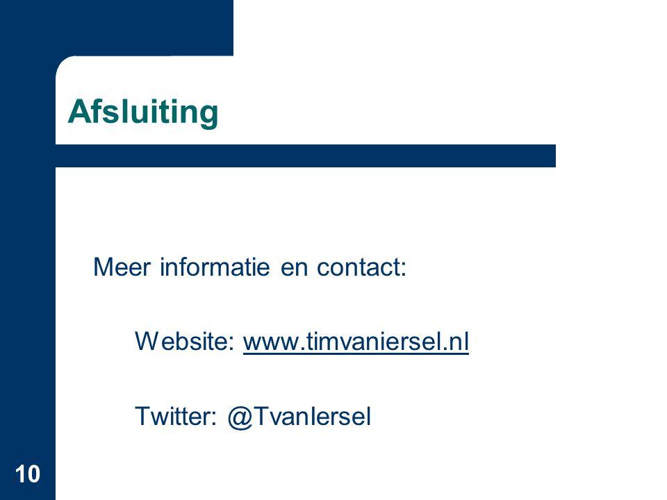10 Afsluiting Meer informatie en contact: Website: www.timvaniersel.nlwww.timvaniersel.nl Twitter: @TvanIersel