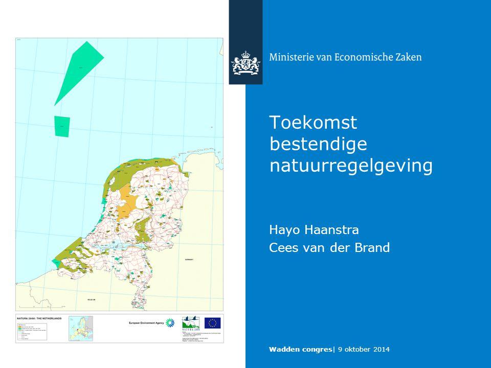 Toekomst bestendige natuurregelgeving Hayo Haanstra Cees van der Brand Wadden congres  9 oktober 2014