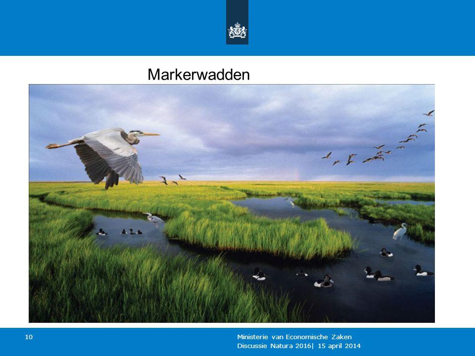 Discussie Natura 2016  15 april 2014 Ministerie van Economische Zaken 10 Markerwadden
