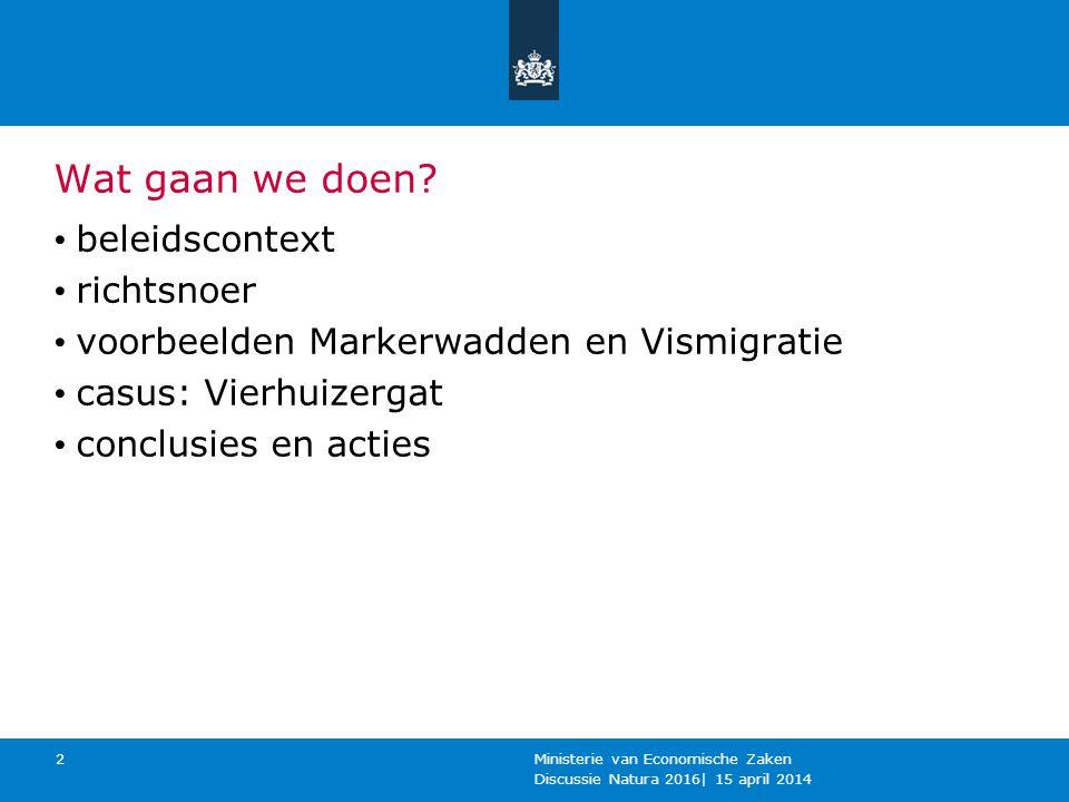 Wat gaan we doen? beleidscontext richtsnoer voorbeelden Markerwadden en Vismigratie casus: Vierhuizergat conclusies en acties Discussie Natura 2016  1