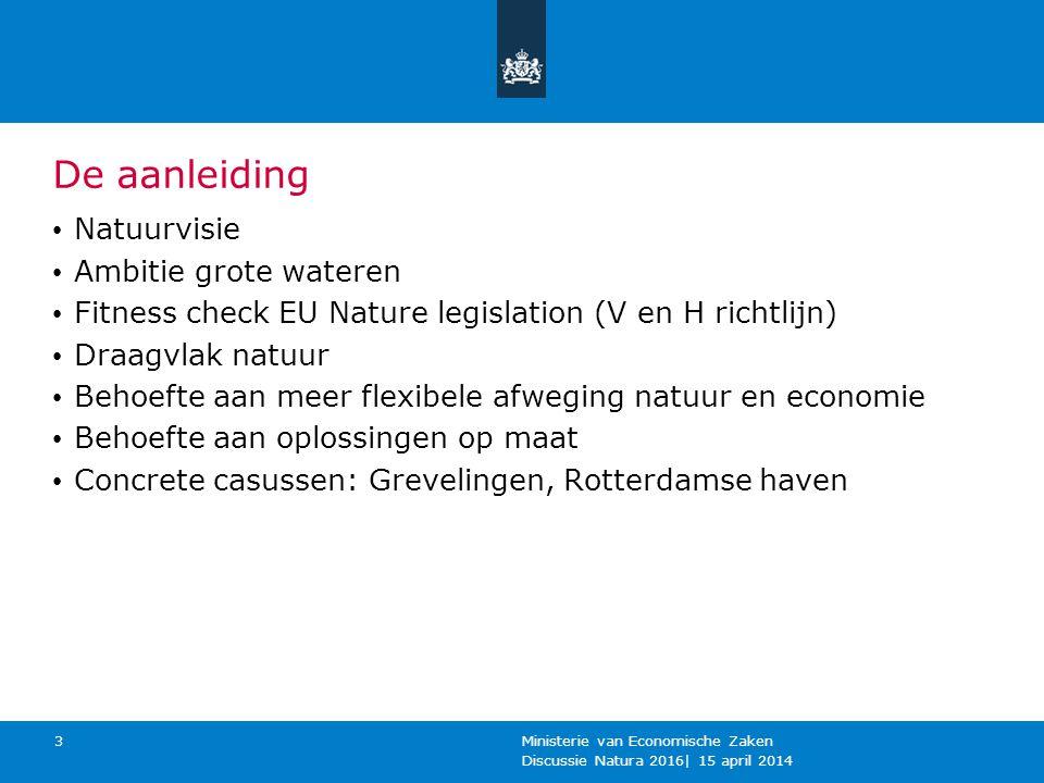De aanleiding Natuurvisie Ambitie grote wateren Fitness check EU Nature legislation (V en H richtlijn) Draagvlak natuur Behoefte aan meer flexibele af