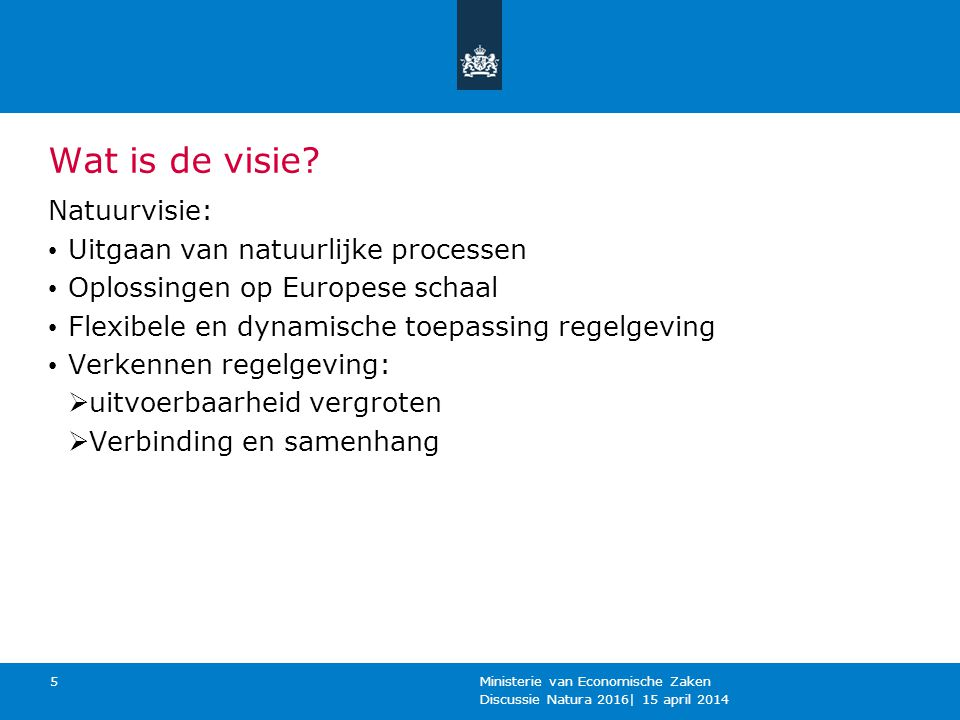 Proces (globaal) Discussie Natura 2016| 15 april 2014 Ministerie van Economische Zaken 6 Inventarisatie knelpunten, 2014 EU fitness check, 2014/2015 EU natuurverkenning, 2015 High level conferentie vzschap NL april 2016 Milieuraad