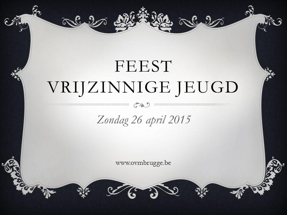 FEEST VRIJZINNIGE JEUGD Zondag 26 april 2015 www.ovmbrugge.be