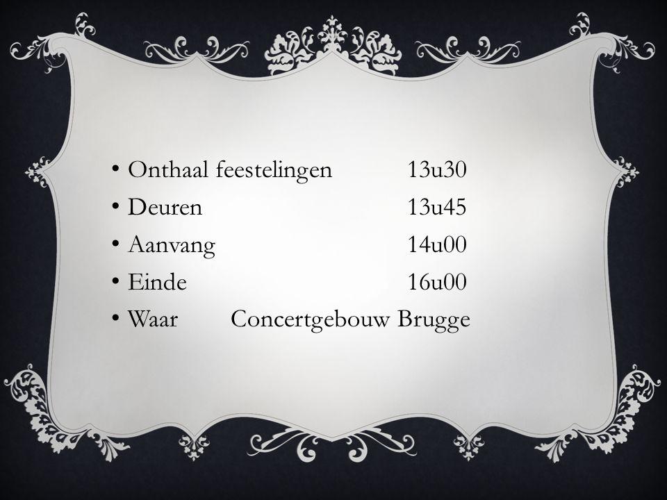 Onthaal feestelingen13u30 Deuren13u45 Aanvang14u00 Einde16u00 Waar Concertgebouw Brugge