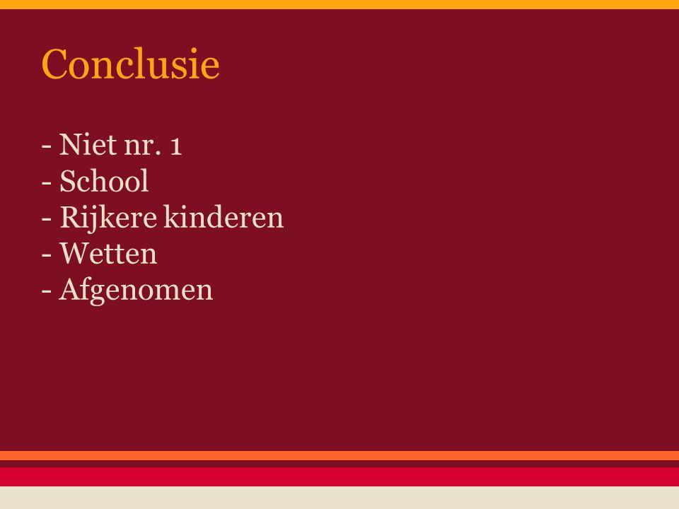Conclusie - Niet nr. 1 - School - Rijkere kinderen - Wetten - Afgenomen
