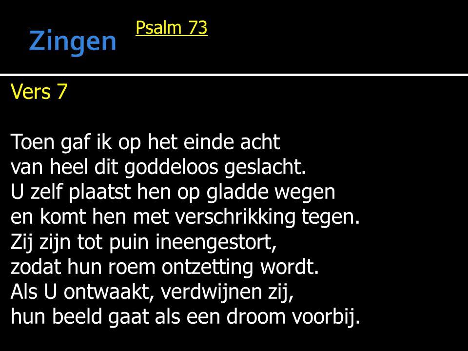 Psalm 73 Vers 7 Toen gaf ik op het einde acht van heel dit goddeloos geslacht. U zelf plaatst hen op gladde wegen en komt hen met verschrikking tegen.
