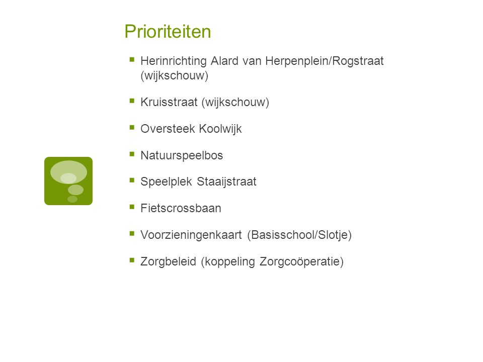Prioriteiten  Herinrichting Alard van Herpenplein/Rogstraat (wijkschouw)  Kruisstraat (wijkschouw)  Oversteek Koolwijk  Natuurspeelbos  Speelplek