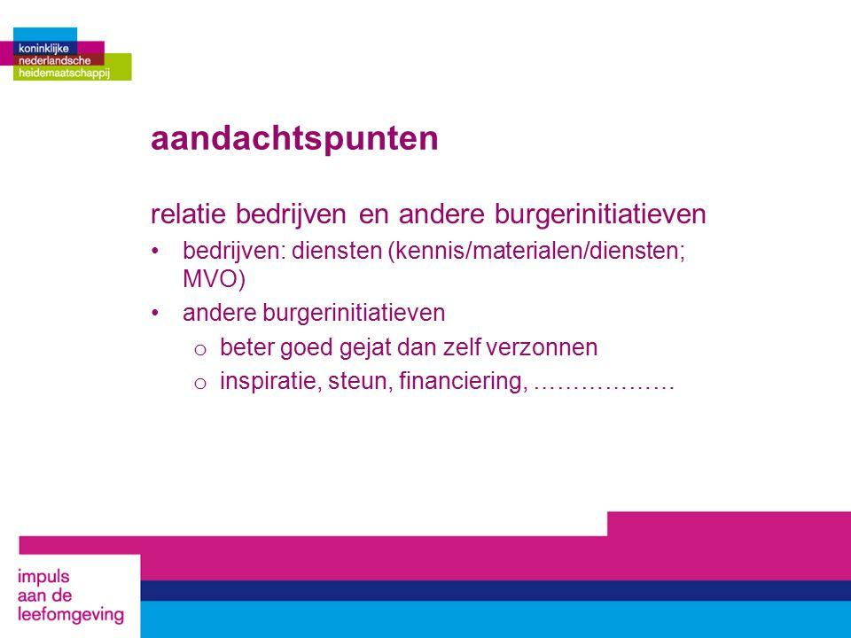 aandachtspunten relatie bedrijven en andere burgerinitiatieven bedrijven: diensten (kennis/materialen/diensten; MVO) andere burgerinitiatieven o beter
