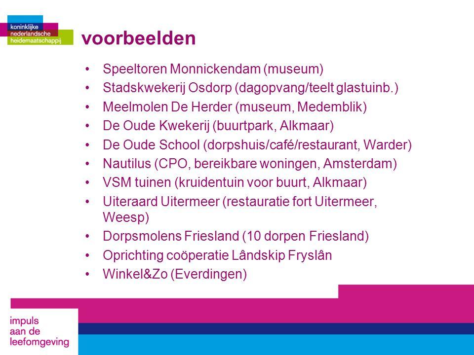 voorbeelden Speeltoren Monnickendam (museum) Stadskwekerij Osdorp (dagopvang/teelt glastuinb.) Meelmolen De Herder (museum, Medemblik) De Oude Kwekeri