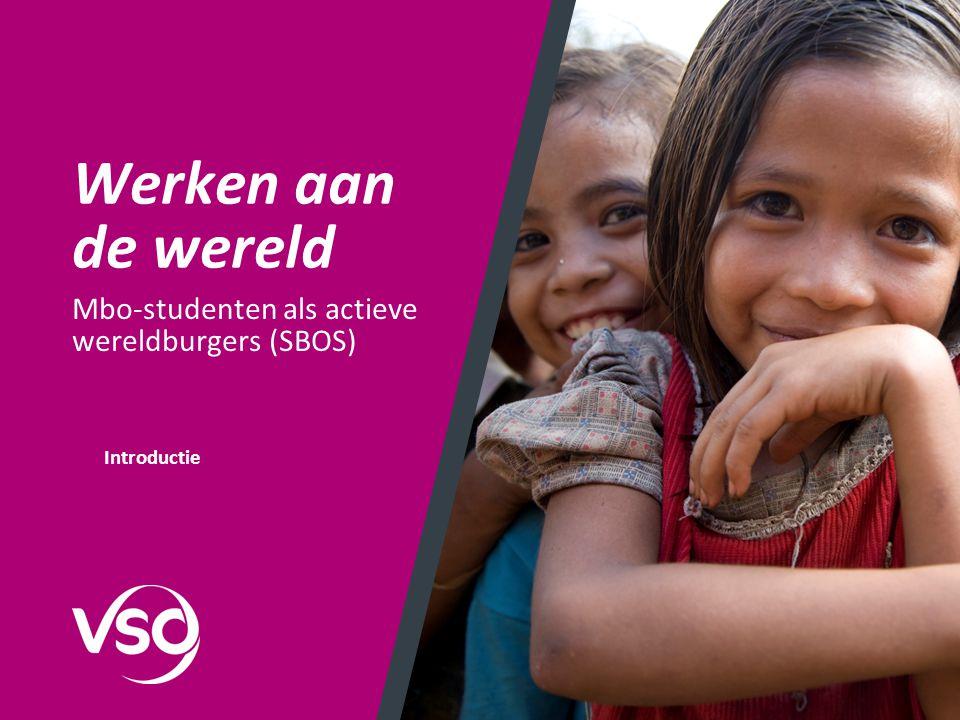 Werken aan de wereld Mbo-studenten als actieve wereldburgers (SBOS) Introductie