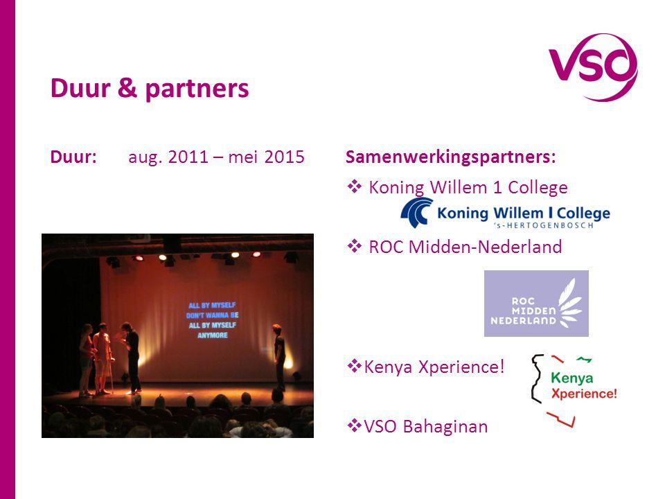 Duur: aug. 2011 – mei 2015 Duur & partners Samenwerkingspartners:  Koning Willem 1 College  ROC Midden-Nederland  Kenya Xperience!  VSO Bahaginan