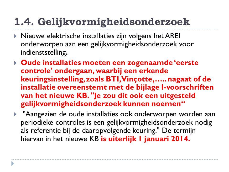 1.4. Gelijkvormigheidsonderzoek  Nieuwe elektrische installaties zijn volgens het AREI onderworpen aan een gelijkvormigheidsonderzoek voor indienstst