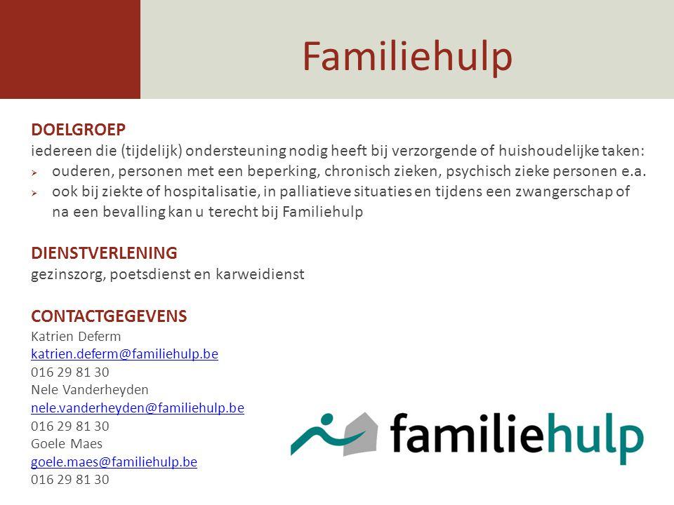Familiehulp DOELGROEP iedereen die (tijdelijk) ondersteuning nodig heeft bij verzorgende of huishoudelijke taken:  ouderen, personen met een beperkin
