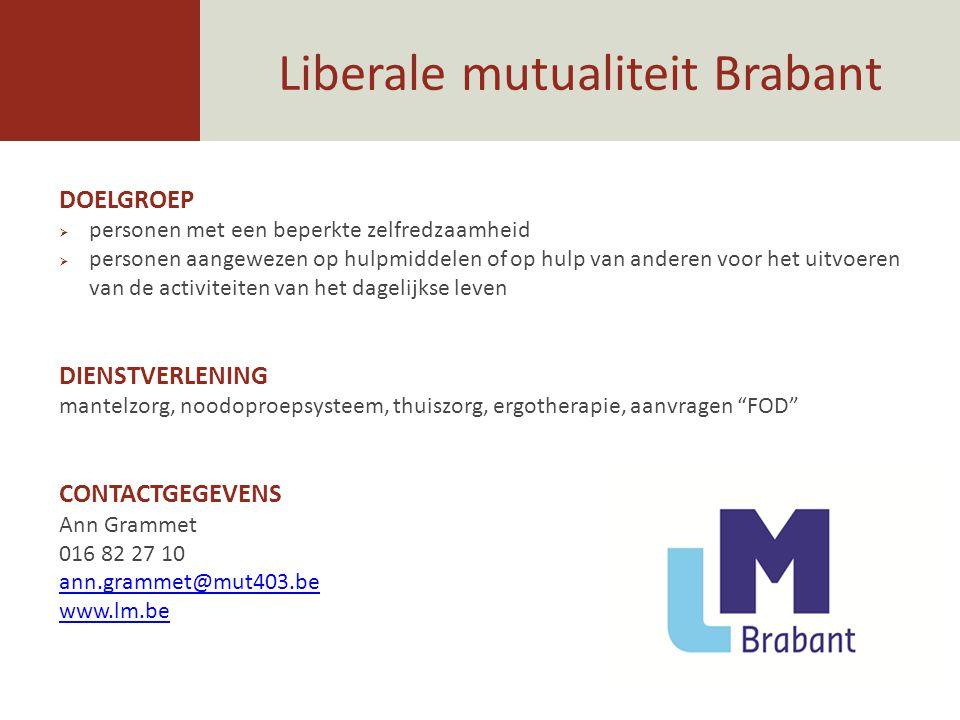 Liberale mutualiteit Brabant DOELGROEP  personen met een beperkte zelfredzaamheid  personen aangewezen op hulpmiddelen of op hulp van anderen voor h