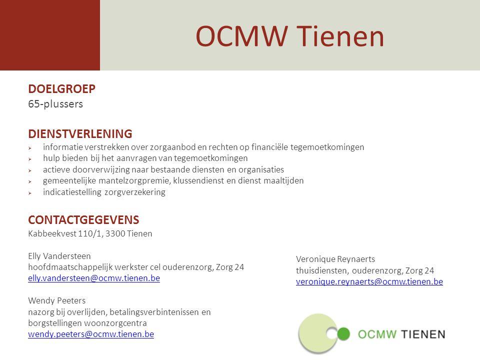 OCMW Tienen DOELGROEP 65-plussers DIENSTVERLENING  informatie verstrekken over zorgaanbod en rechten op financiële tegemoetkomingen  hulp bieden bij