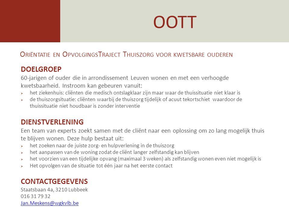 OOTT O RIËNTATIE EN O PVOLGINGS T RAJECT T HUISZORG VOOR KWETSBARE OUDEREN DOELGROEP 60-jarigen of ouder die in arrondissement Leuven wonen en met een