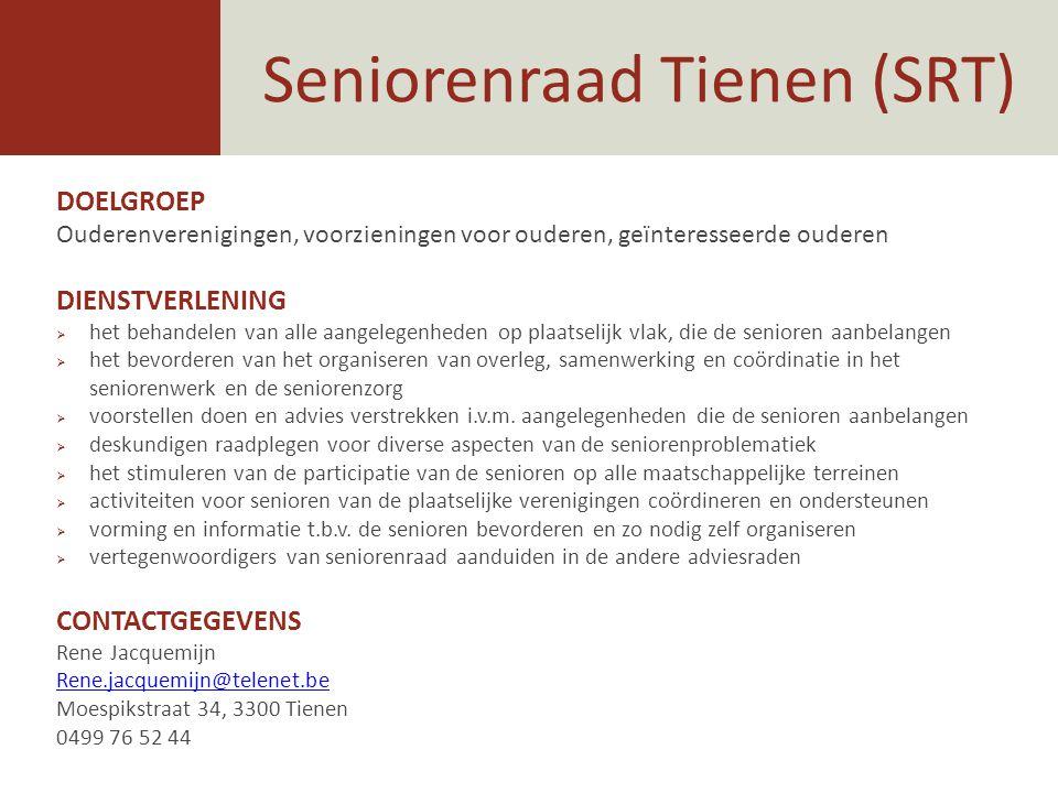 Seniorenraad Tienen (SRT) DOELGROEP Ouderenverenigingen, voorzieningen voor ouderen, geïnteresseerde ouderen DIENSTVERLENING  het behandelen van alle