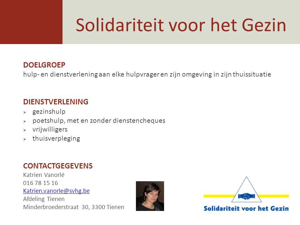 Solidariteit voor het Gezin DOELGROEP hulp- en dienstverlening aan elke hulpvrager en zijn omgeving in zijn thuissituatie DIENSTVERLENING  gezinshulp
