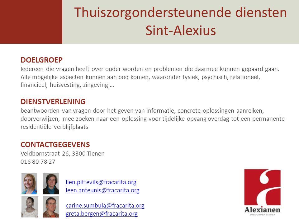 Thuiszorgondersteunende diensten Sint-Alexius DOELGROEP Iedereen die vragen heeft over ouder worden en problemen die daarmee kunnen gepaard gaan. Alle
