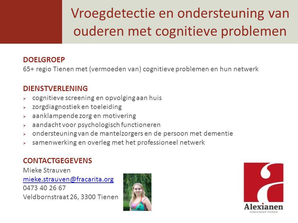 Vroegdetectie en ondersteuning van ouderen met cognitieve problemen DOELGROEP 65+ regio Tienen met (vermoeden van) cognitieve problemen en hun netwerk