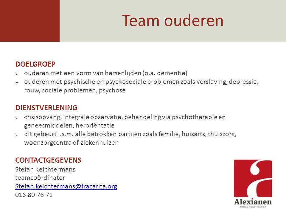 Team ouderen DOELGROEP  ouderen met een vorm van hersenlijden (o.a. dementie)  ouderen met psychische en psychosociale problemen zoals verslaving, d