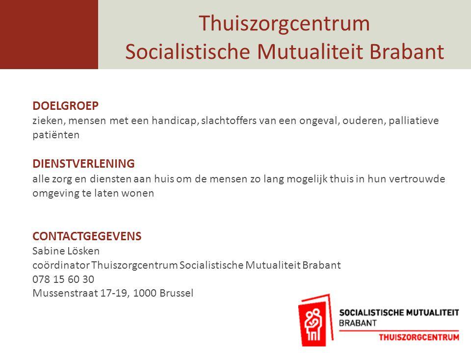 Thuiszorgcentrum Socialistische Mutualiteit Brabant DOELGROEP zieken, mensen met een handicap, slachtoffers van een ongeval, ouderen, palliatieve pati