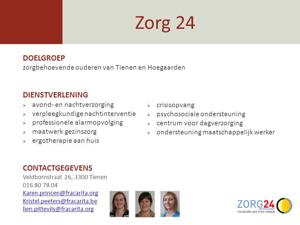Zorg 24 DOELGROEP zorgbehoevende ouderen van Tienen en Hoegaarden DIENSTVERLENING  avond- en nachtverzorging  verpleegkundige nachtinterventie  pro