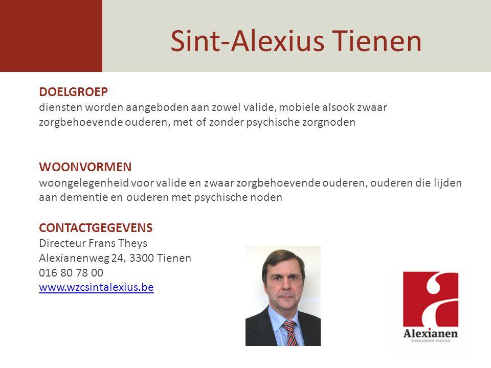 Sint-Alexius Tienen DOELGROEP diensten worden aangeboden aan zowel valide, mobiele alsook zwaar zorgbehoevende ouderen, met of zonder psychische zorgn