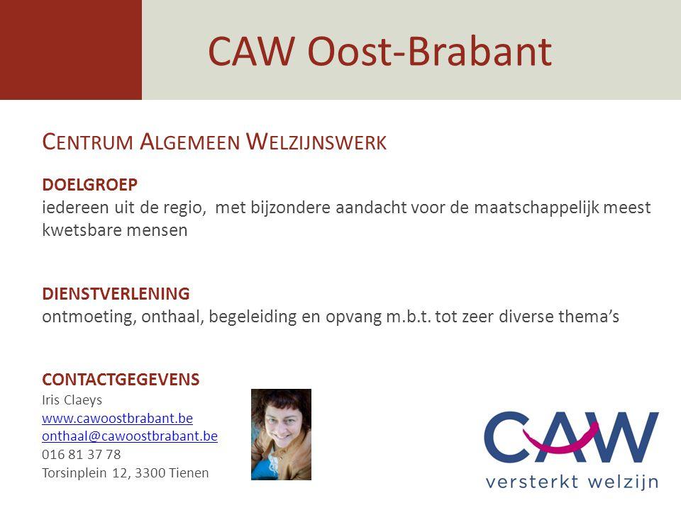 CAW Oost-Brabant C ENTRUM A LGEMEEN W ELZIJNSWERK DOELGROEP iedereen uit de regio, met bijzondere aandacht voor de maatschappelijk meest kwetsbare men