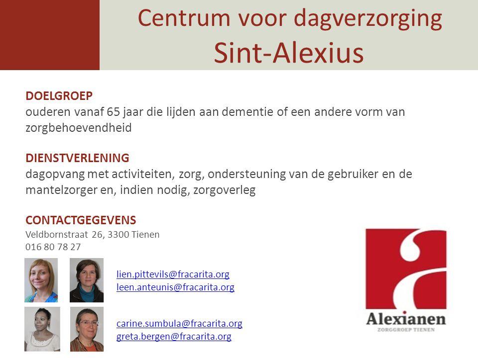 Centrum voor dagverzorging Sint-Alexius DOELGROEP ouderen vanaf 65 jaar die lijden aan dementie of een andere vorm van zorgbehoevendheid DIENSTVERLENI