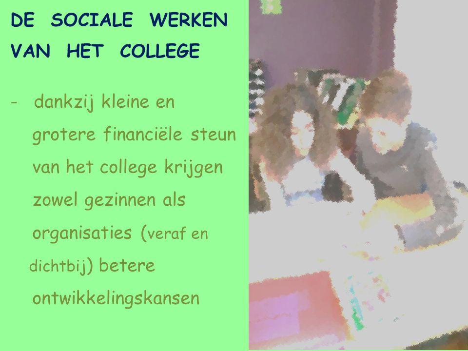 DE SOCIALE WERKEN VAN HET COLLEGE -dankzij kleine en grotere financiële steun van het college krijgen zowel gezinnen als organisaties ( veraf en dichtbij ) betere ontwikkelingskansen