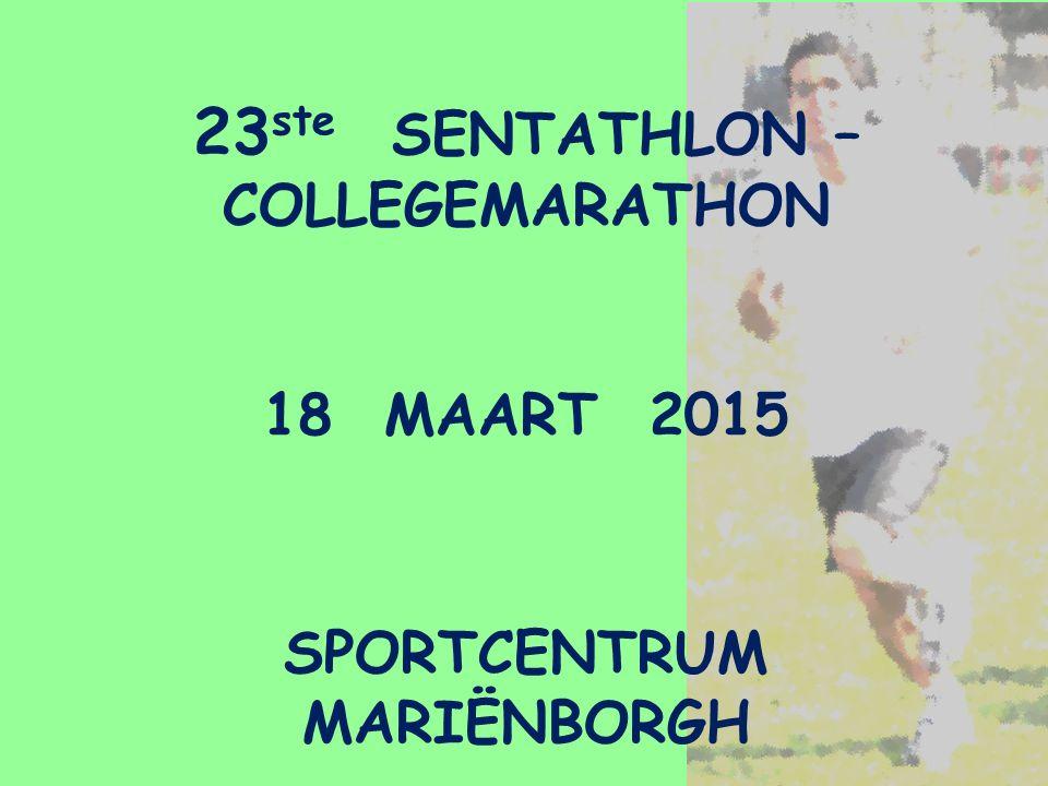 23 ste SENTATHLON – COLLEGEMARATHON 18 MAART 2015 SPORTCENTRUM MARIËNBORGH