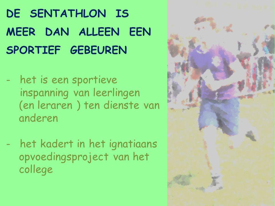 DE SENTATHLON IS MEER DAN ALLEEN EEN SPORTIEF GEBEUREN -het is een sportieve inspanning van leerlingen (en leraren ) ten dienste van anderen -het kadert in het ignatiaans opvoedingsproject van het college