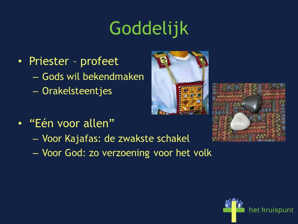 Goddelijk Priester – profeet – Gods wil bekendmaken – Orakelsteentjes Eén voor allen – Voor Kajafas: de zwakste schakel – Voor God: zo verzoening voor het volk