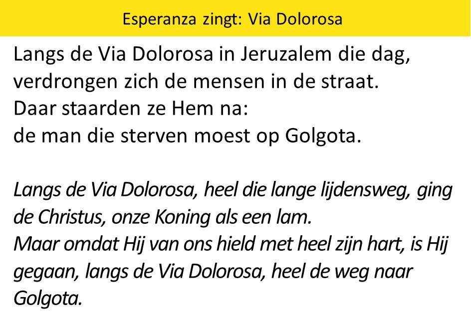 Esperanza zingt: Via Dolorosa Langs de Via Dolorosa in Jeruzalem die dag, verdrongen zich de mensen in de straat. Daar staarden ze Hem na: de man die