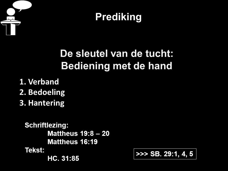 Prediking De sleutel van de tucht: Bediening met de hand 1. Verband 2. Bedoeling 3. Hantering >>> SB. 29:1, 4, 5 Schriftlezing: Mattheus 19:8 – 20 Mat