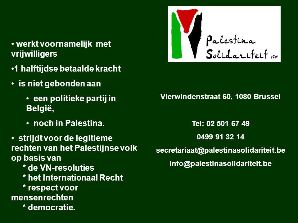 werkt voornamelijk met vrijwilligers 1 halftijdse betaalde kracht is niet gebonden aan een politieke partij in België, noch in Palestina. strijdt voor
