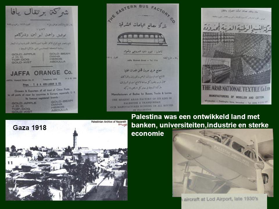 Gaza 1918 Palestina was een ontwikkeld land met banken, universiteiten,industrie en sterke economie