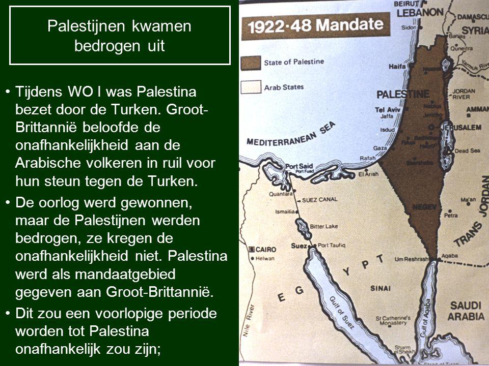 Palestijnen kwamen bedrogen uit Tijdens WO I was Palestina bezet door de Turken. Groot- Brittannië beloofde de onafhankelijkheid aan de Arabische volk