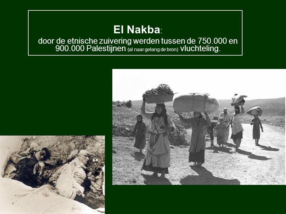 El Nakba : door de etnische zuivering werden tussen de 750.000 en 900.000 Palestijnen (al naar gelang de bron) vluchteling.