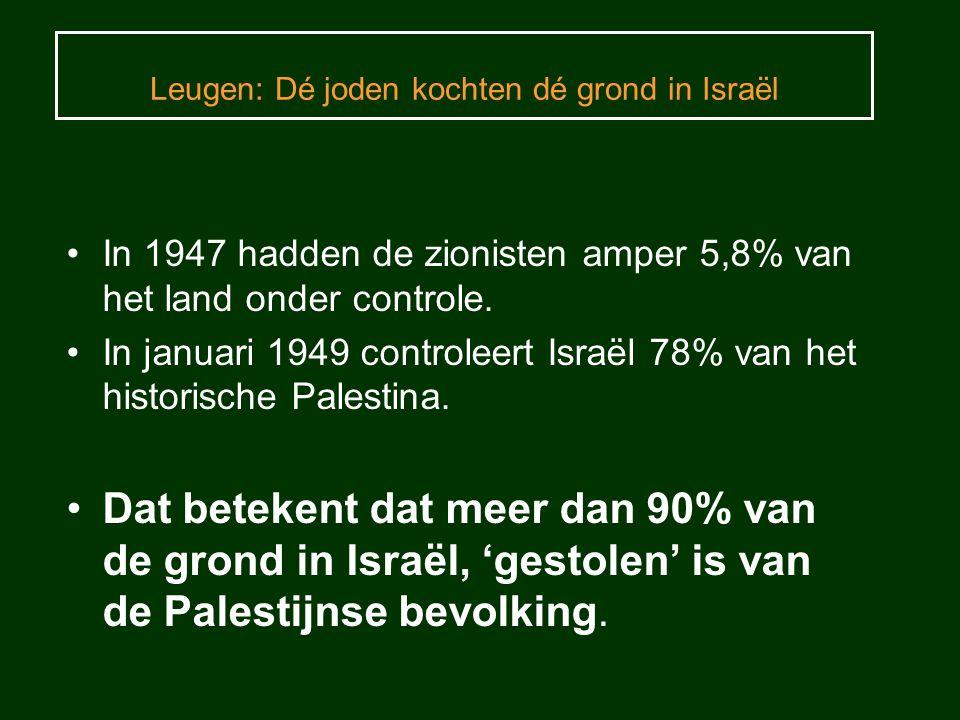 Leugen: Dé joden kochten dé grond in Israël In 1947 hadden de zionisten amper 5,8% van het land onder controle. In januari 1949 controleert Israël 78%