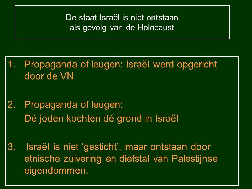 De staat Israël is niet ontstaan als gevolg van de Holocaust 1.Propaganda of leugen: Israël werd opgericht door de VN 2.Propaganda of leugen: Dé joden