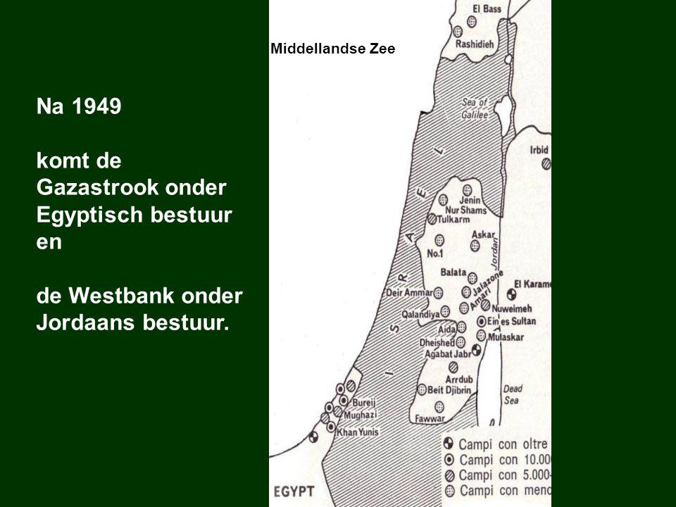 Middellandse Zee Na 1949 komt de Gazastrook onder Egyptisch bestuur en de Westbank onder Jordaans bestuur.