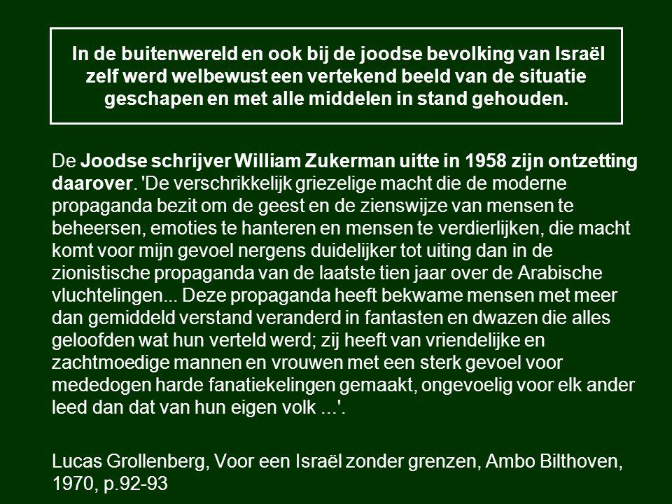 In de buitenwereld en ook bij de joodse bevolking van Israël zelf werd welbewust een vertekend beeld van de situatie geschapen en met alle middelen in