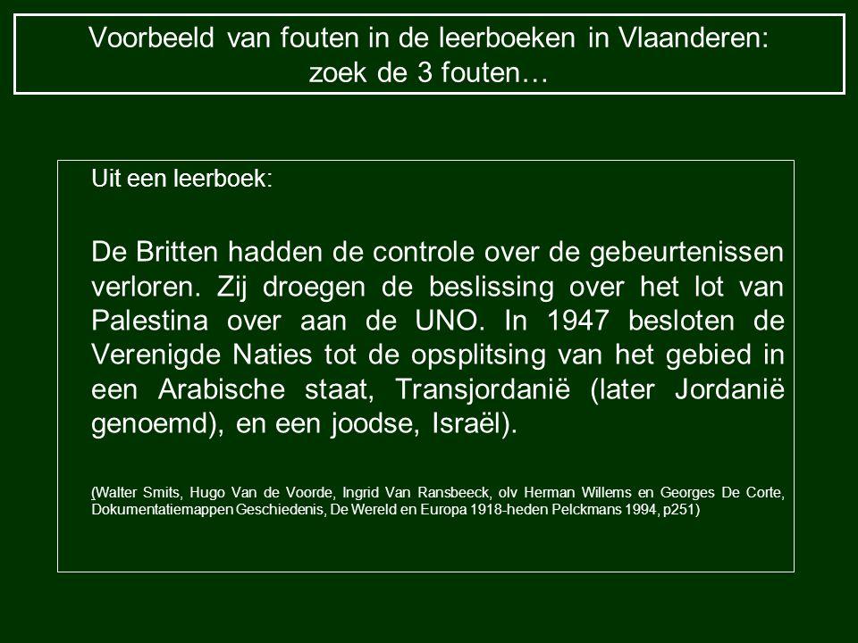 Voorbeeld van fouten in de leerboeken in Vlaanderen: zoek de 3 fouten… Uit een leerboek: De Britten hadden de controle over de gebeurtenissen verloren