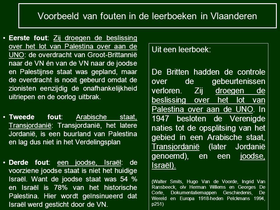 Voorbeeld van fouten in de leerboeken in Vlaanderen Eerste fout: Zij droegen de beslissing over het lot van Palestina over aan de UNO: de overdracht v