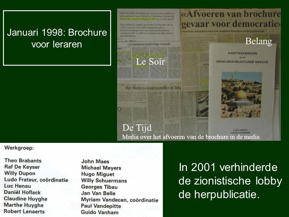 Januari 1998: Brochure voor leraren In 2001 verhinderde de zionistische lobby de herpublicatie. Media over het afvoeren van de brochure in de media Le