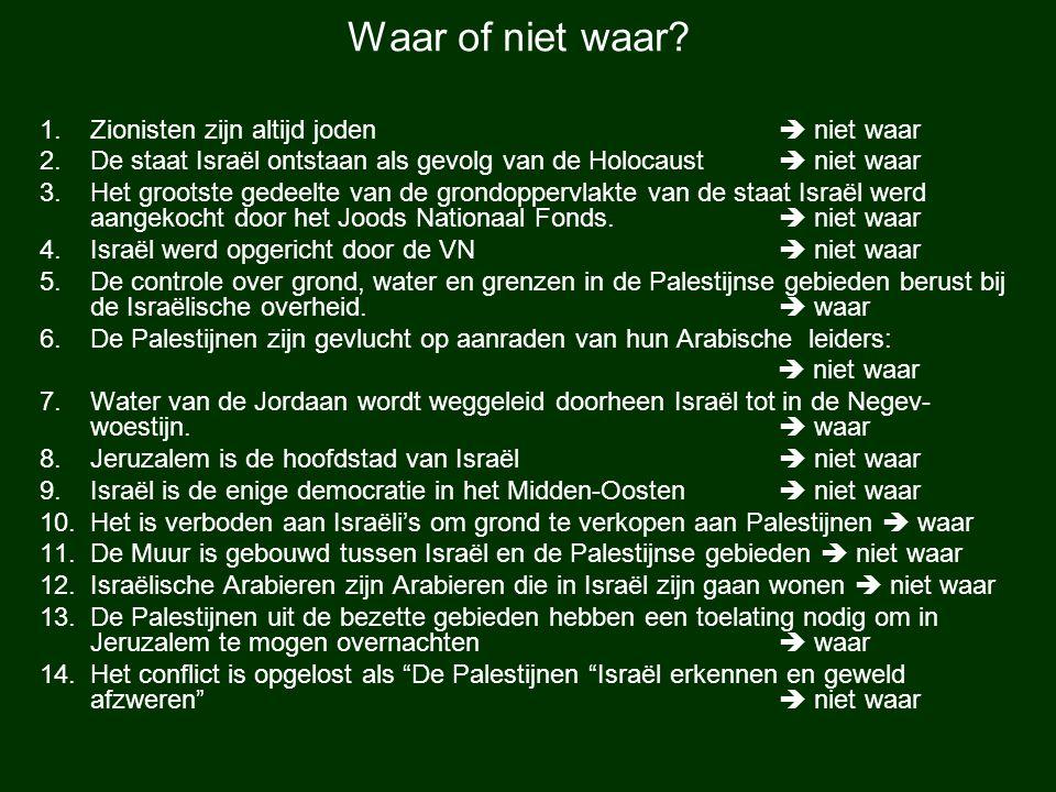 1.Zionisten zijn altijd joden  niet waar 2.De staat Israël ontstaan als gevolg van de Holocaust  niet waar 3.Het grootste gedeelte van de grondopper
